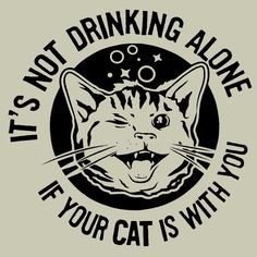 New IT'S NOT DRINKING ALONE IF YOUR CAT IS WITH YOU Shirt, sad but funny