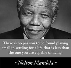 """""""There is no passion to be found playing small in settling for a life that is less than the one you are capable of living."""" - Nelson Mandela #quote"""
