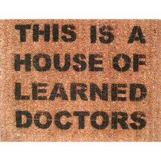 """Step Brother's """"This is a house of learned doctors"""" doormat (DamnGoodDoormats)"""