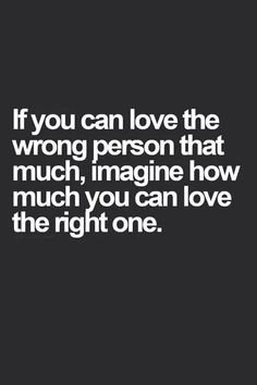 awesome If You Can Love The Wrong Person That Much, Imagine How Much You Can Love The Right One life quotes quotes quote moving on quotes quotes about moving on Best Quotes - Sprüche Now Quotes, Great Quotes, Quotes To Live By, Motivational Quotes, Funny Quotes, Inspirational Quotes, Breakup Quotes, Super Quotes, Quotes About Breakups