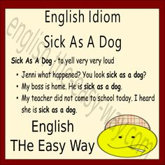 English Idiom I am feel __________.  1. sick 2. sick as a dog 3. both http://english-the-easy-way.com/Idioms/Idioms_Page1s.html #Idiom