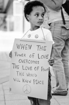 """""""When the power of love overcomes the love of power, the world will know peace."""""""
