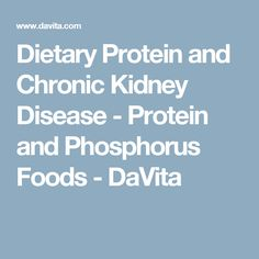 Dietary Protein and Chronic Kidney Disease - Protein and Phosphorus Foods - DaVita