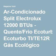 Ar-Condicionado Split Electrolux 12000 BTUs - Quente/Frio Ecoturbo TI/TE12R Gás Ecológico R410a - Magazine Fatimajoana