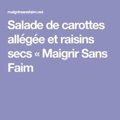 Salade de carottes allégée et raisins secs « Maigrir Sans Faim Nice Salad, Carrots, Salads, Raisin, Healthy Recipes, Kitchens