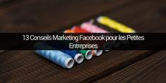 Découvrez 13 conseils marketing Facebook pour votre petite entreprise.