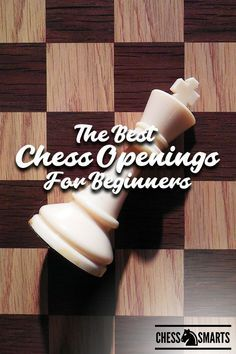 Best Chess Openings For Beginners Want To Improve Your Chess Strategy Check Out These Chess Openings That Beginners Can In 2020 Chess Strategies Chess Beginner Chess