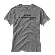 I NEED THIS Funny Shirt I Want To F Scott Fitzgerald  by DecalForYourWall, $13.99