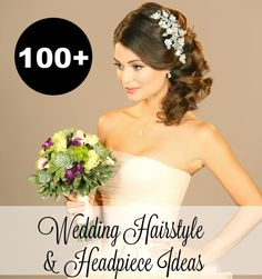 Over 100 Wedding Hairstyle and Headpiece Ideas for your Wedding