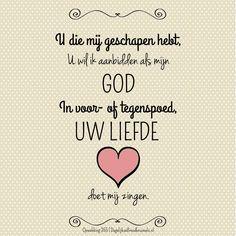 U die mij geschapen hebt. U wil ik aanbidden als mijn God. In voor- of tegenspoed, uw liefde doet mij zingen. Opwekking 355 #Aanbidding, #Liefde, #Opwekking  http://www.dagelijksebroodkruimels.nl/opwekking-355/