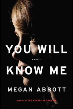 You Will Know Me, by Megan Abbott -- JULY
