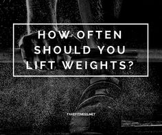 How Often Should You Lift Weights? - Take Fitness