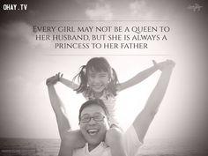 4. Mỗi cô gái có thể không phải là nữ hoàng của chồng mình nhưng luôn là công chúa của cha họ.