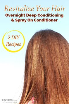 2 Healthy Hair Recipes: Overnight Deep Conditioning & Spray On Conditioner for Dry Hair - Recipes with Essential Oils