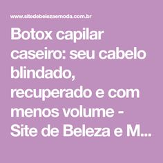 Botox capilar caseiro: seu cabelo blindado, recuperado e com menos volume - Site de Beleza e Moda