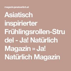 Asiatisch inspirierter Frühlingsrollen-Strudel - Ja! Natürlich Magazin » Ja! Natürlich Magazin Strudel, Food, Essen, Meals, Yemek, Eten