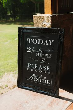 Super sweet idea for a wedding! Today 2 families become one so please choose a seat not a side.