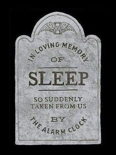 In loving memory of Sleep  So suddenly taken from us by the alarm clock  hahaha!! #quote