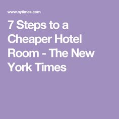 7 Steps to a Cheaper Hotel Room - The New York Times