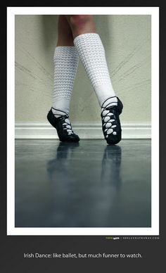 And with irish dance It's not so much about the story but about the person. Which just goes to show you how people underestimate ballet dancers. No one sees all the hard work!