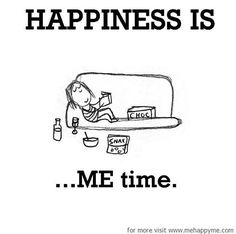 Happiness #50: Happiness is ME time.