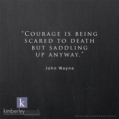 """kimberley woods photography john wayne quote """"Courage is being scared to death but saddling up anyway."""""""