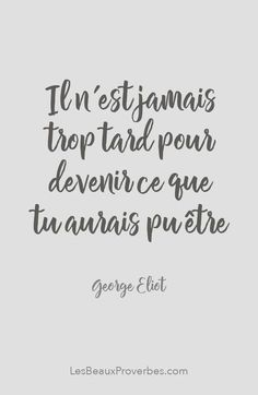 """""""Recovery in French,"""" George Eliot. English original: """"It is never too late to be what you might have been. Positive Mind, Positive Attitude, Positive Thoughts, Positive Quotes, Motivational Quotes, Inspirational Quotes, George Eliot, French Words, French Quotes"""
