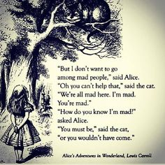 Alice In Wonderland alice mad Lewis Carroll chesire cat we& all mad here Alice Quotes, Disney Quotes, Book Quotes, Cat Quotes, Random Quotes, Quotable Quotes, Music Quotes, True Quotes, Alice And Wonderland Quotes