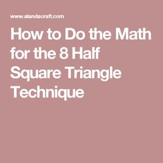 How to Do the Math for the 8 Half Square Triangle Technique