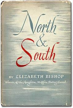 Poems: North & South - A Cold Spring by Elizabeth Bishop The New Yorker, My Poetry, Poetry Quotes, Key West, Elizabeth Bishop, Elizabeth North, Edna St Vincent Millay, Anne Sexton, North South