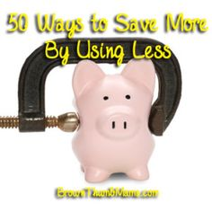 50 Ways to Save More By Using Less - Brown Thumb Mama