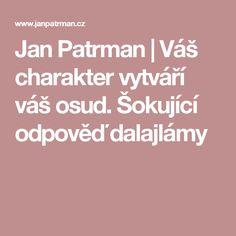Jan Patrman   Váš charakter vytváří váš osud. Šokující odpověď dalajlámy Motivation, Quotes, Quotations, Qoutes, Daily Motivation, Shut Up Quotes, Manager Quotes, Quote