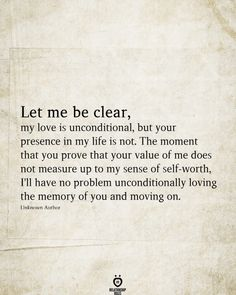 Let Me Be Clear, My Love Is Unconditional, But Your Presence In My Life Is Not