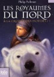 Philip Pullman - À la Croisée des Mondes, tome 1 : Les Royaumes du Nord