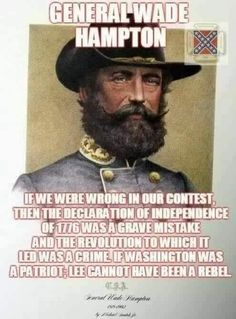 Wade Hampton - I was just in Columbia recently, and I thought many times of Wade Hampton and what he would think of the state of things today. Civil War Quotes, Civil War Art, Southern Heritage, Southern Pride, Southern Men, Confederate States Of America, Confederate Flag, American Civil War, American History