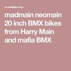 madmain neomain 20 inch BMX bikes from Harry Main and mafia BMX
