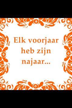Elk voorjaar heb zijn najaar.  Bezoek http://www.tegeltjeswijsheid.nl voor je unieke tegeltje. Ontwerp je eigen tegel of spreukbord.