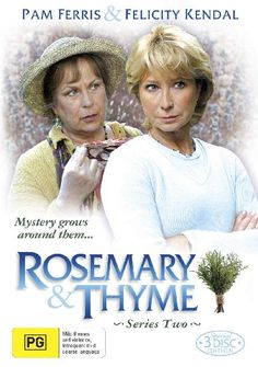 Rosemary & Thyme - Love this show!  Murder Mystery & true friends too :)