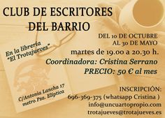 CLUB DE ESCRITORES DEL BARRIO ,martes de 19.00 a 20.30h. de 10 octubre a 30 mayo, 50€/mes.Coordina Cristina Serrano. Libreria  @trotajueves