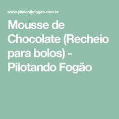 Mousse de Chocolate (Recheio para bolos) - Pilotando Fogão