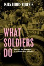What Soldiers Do: Sex and the American GI in World War II France By Mary Louise Roberts - How do you convince men to charge across heavily mined beaches into deadly machine-gun fire? Do you appeal to their bonds with their fellow soldiers, their patriotism, their desire to end tyranny and mass murder? Certainly - but if you're the US Army in 1944, you also try another tack: you dangle the lure of beautiful French women, waiting just on the other side of the wire