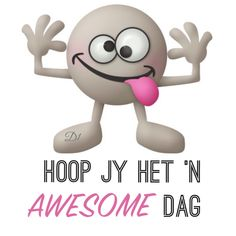 Hoop jy het 'n awesome dag Good Day Quotes, Good Morning Inspirational Quotes, Good Morning Quotes, Good Morning Good Night, Good Morning Wishes, Day Wishes, Wisdom Quotes, True Quotes, Qoutes