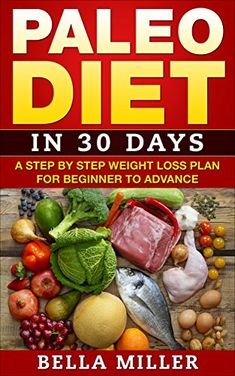 Paleo Diet: in 30 days A Step-by-Step Weight Loss Plan Beginners to Advance (Paleo recepies , Paleo cookbook,Meal prep Book Meal Prep Books, Paleo Kids, Paleo For Beginners, Paleo Cookbook, Paleo Cookies, Lose Weight, Weight Loss, Learn To Cook, Eating Plans