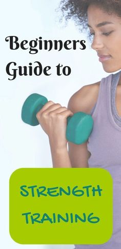 The Beginner's Guide To Strength Training
