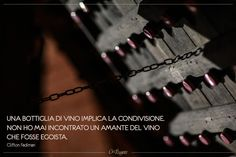 """""""Una bottiglia di vino implica la condivisione. Non ho mai incontrato un amante del vino che fosse egoista"""". Clifton Fadiman"""