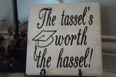 Graduation SayingThe Tassel's worth the by VinylSigns4him on Etsy, $10.00