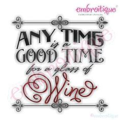 Embroidery Designs (All) - Any Time is a Good Time for a Glass of Wine Embroidery Design on sale now at Embroitique!