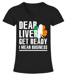 """# Dear Liver I Mean Business Shirt .                                                                                                         """"Dear Liver Get Ready I Mean Bisiness Today"""" St Paddys Day drinking t-shirt with humor saying and shamrock graphic makes a great matching parade apparel for husband and wife. Funny St Patrick's Day tshirt for Irish women and men who love drinking and celebrating Ireland."""