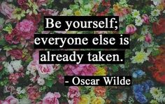 """""""Be yourself..."""""""