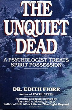 The Unquiet Dead: A Psychologist Treats Spirit Possession